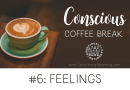 Conscious Coffee Break #6: Feelings