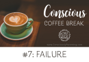 Conscious Coffee Break #7: Failure