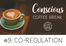 Conscious Coffee Break #9: Co-Regulation